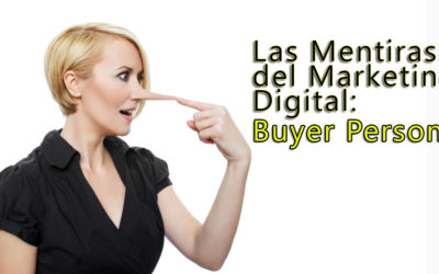 Las Mentiras del Marketing Digital II. El Buyer Persona